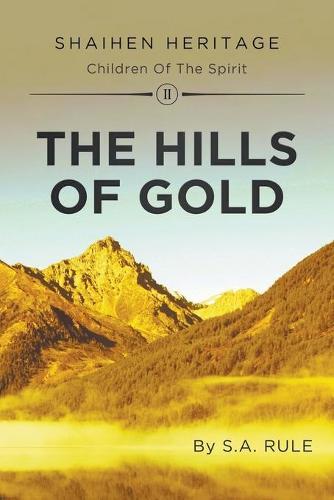The Hills of Gold: Shaihen Heritage Children of the Spirit: Volume II (Paperback)