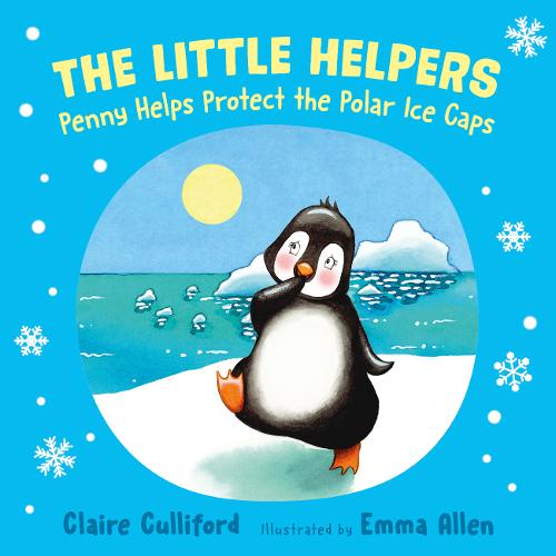 The Little Helpers: Penny Helps Protect the Polar Ice Caps: (a climate-conscious children's book) (Paperback)