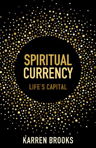 Spiritual Currency: embark on a journey through your spirituality and consciousness (Paperback)