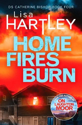 Home Fires Burn - Detective Catherine Bishop 4 (Paperback)