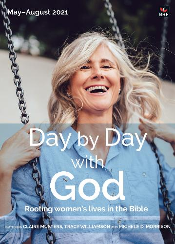 Day by Day with God May-August 2021: Rooting women's lives in the Bible (Paperback)