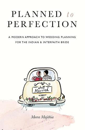 Planned to Perfection: A Modern Approach to Wedding Planning for the Indian & Interfaith Bride (Paperback)