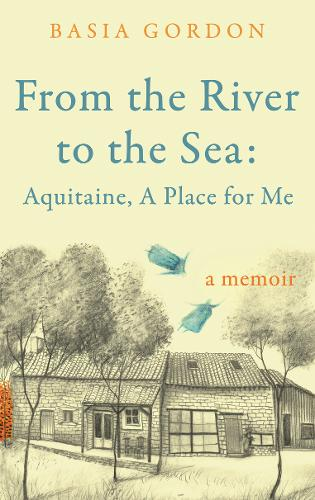 From the River to the Sea: Aquitaine, A Place for Me (Hardback)