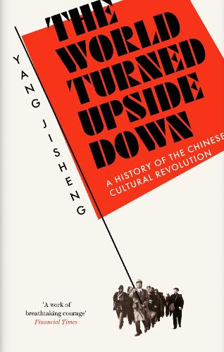 The World Turned Upside Down: A History of the Chinese Cultural Revolution (Hardback)