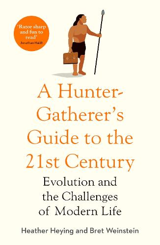 A Hunter-Gatherer's Guide to the 21st Century: Evolution and the Challenges of Modern Life (Hardback)