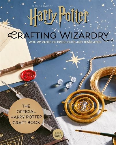 Harry Potter: Crafting Wizardry: The official Harry Potter Craft Book, with 32 pages of press-outs and templates! (Hardback)