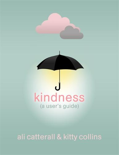 Kindness (A User's Guide): The perfect gift for yourself or a friend - because Kindness is Power (Hardback)
