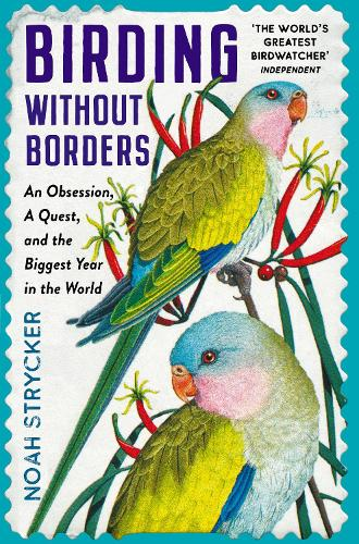 Birding Without Borders: An Obsession, A Quest, and the Biggest Year in the World (Paperback)