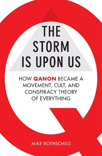 The Storm Is Upon Us: How QAnon Became a Movement, Cult, and Conspiracy Theory of Everything (Paperback)