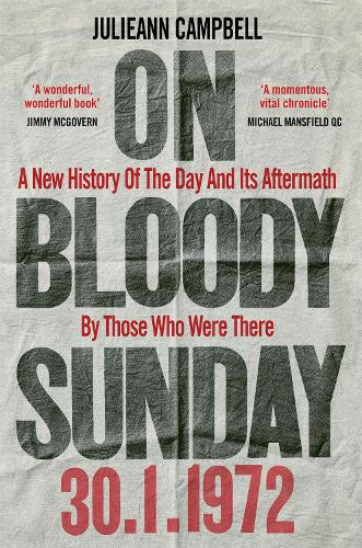 On Bloody Sunday: A New History Of The Day And Its Aftermath - By The People Who Were There (Hardback)