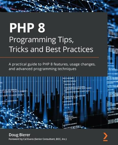PHP 8 Programming Tips, Tricks and Best Practices: A practical guide offering insights into the new features and usage changes in PHP 8.x (Paperback)