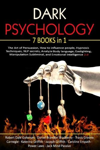 Dark Psychology: 7 Books in 1 - The Art of Persuasion, How to influence people, Hypnosis Techniques, NLP secrets, Analyze Body language, Gaslighting, Manipulation Subliminal, and Emotional Intelligence 2.0 (Paperback)