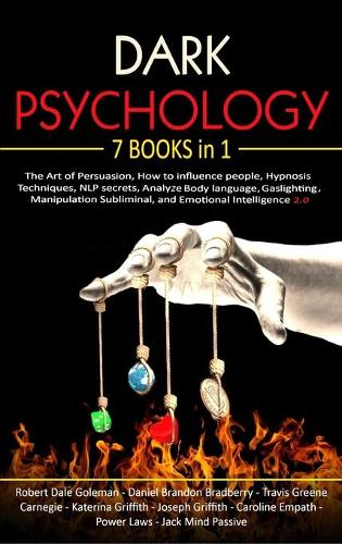 Dark Psychology: 7 Books in 1: The Art of Persuasion, How to influence people, Hypnosis Techniques, NLP secrets, Analyze Body language, Gaslighting, Manipulation Subliminal, and Emotional Intelligence 2.0 (Hardback)