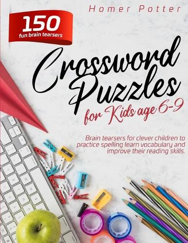 Crossword Puzzles for Kids age 6-9: 150 fun brain teasers for clever children to practice spelling learn vocabulary and improve their reading skills (Paperback)
