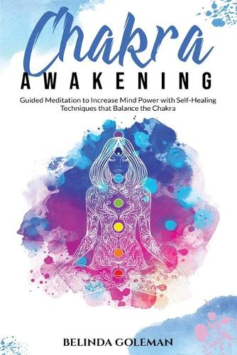 Chakra Awakening: Guided Meditation to Increase Mind Power with Self-Healing Techniques that Balance the Chakra (Paperback)