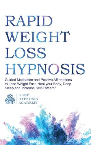 Rapid Weight Loss Hypnosis: Guided Meditation and Positive Affirmations to Lose Weight Fast, Heal your Body, Deep Sleep and Increase Self-Esteem (Hardback)