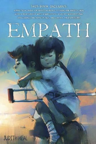 empath: A practical guide for sensitive people to overcome anxiety, heal after a relationship with a narcissist, develop their emotional intelligence and sense of self, and control their emotions. (Paperback)