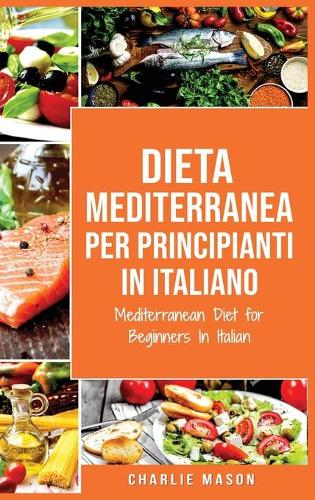Dieta Mediterranea per Principianti In Italiano/ Mediterranean Diet for Beginners In Italian (Hardback)