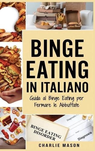 Binge Eating In Italiano: Guida al Binge Eating per Fermare le Abbuffate (Hardback)