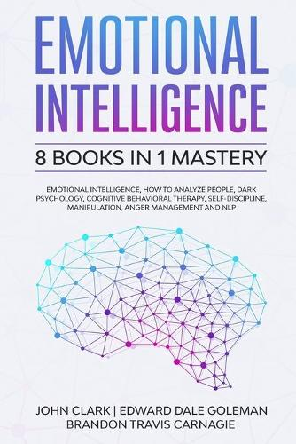 Emotional Intelligence - 8 Books in 1 Mastery: Emotional Intelligence, How to Analyze People, Dark Psychology, Cognitive Behavioral Therapy, Self-Discipline, Manipulation, Anger Management and NLP (Paperback)