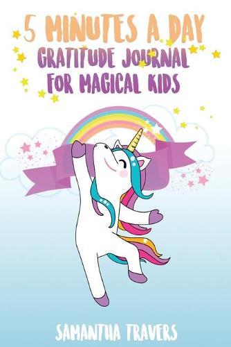 5 Minutes a Day - Gratitude Journal for Magical Kids: ( Versione Italiana) Un Diario Per Bambini Che Promuove La Gratitudine, La Consapevolezza E La Felicita' (Paperback)