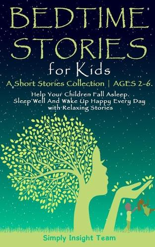 Bedtime Stories for Kids: A Short Stories Collection AGES 2-6. Help Your Children Fall Asleep. Sleep Well and Wake Up Happy Every Day with Relaxing Stories (Paperback)