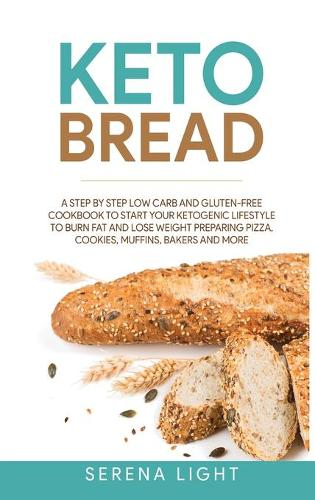 Keto Bread: A step by step low carb and gluten-free cookbook to start your ketogenic lifestyle to burn fat and lose weight preparing pizza, cookies, muffins, bakers and more (Hardback)