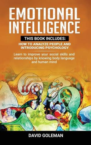 Emotional Intelligence: This Book Includes: How to Analyze People and Introducing Psychology: Learn to improve your social skills and relationships by knowing body language and human mind (Hardback)