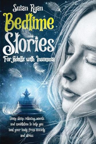 Bedtime Stories for Adults with Insomnia: Deep sleep relaxing novels and meditation to help you heal your body from anxiety and stress (Paperback)