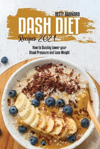 Dash Diet Recipes 2021: How to Quickly Lower your Blood Pressure and Lose Weight (Paperback)