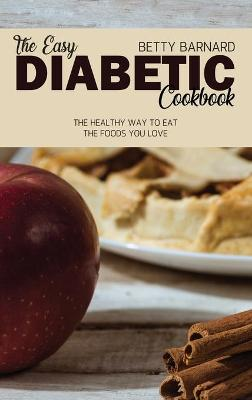 The Easy Diabetic Cookbook: The Healthy Way to Eat the Foods You Love (Hardback)