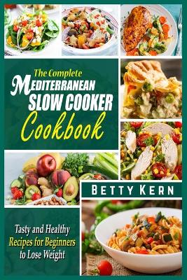 The Complete Mediterranean Diet Slow Cooker Cookbook: Tasty and Healthy Recipes for Beginners to Lose Weight (Paperback)