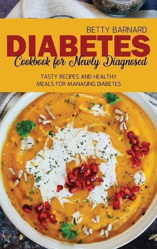Diabetes Cookbook for Newly Diagnosed: Tasty Recipes and Healthy Meals for Managing Diabetes (Hardback)