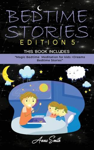 """Bedtime Stories Edition 5: This Book Includes: """"Magic Bedtime Meditation for kids +Dreams Bedtime Stories (Hardback)"""