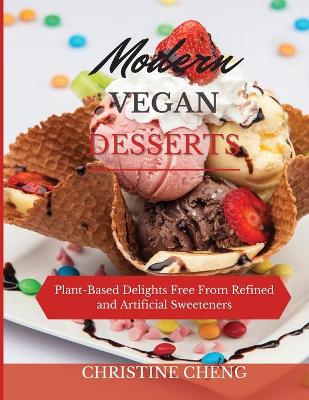 Modern Vegan Desserts: Plant-Based Delights Free From Refined and Artificial Sweeteners (Paperback)
