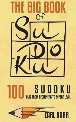 The Big Book Of Sudoku: 100 Sudoku Quiz From Beginners To Expert Level (Hardback)