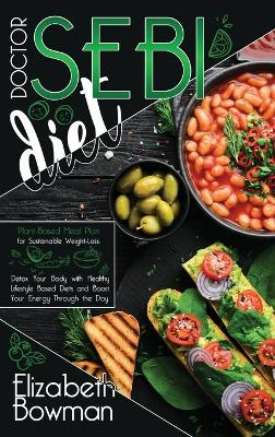 Dr. Sebi Diet: Plant-Based Meal Plan for Sustainable Weight-Loss. Detox Your Body with Healthy Lifestyle Based Diets and Boost Your Energy Through the Day - Dr. Sebi Diet: Road to Detox (Hardback)