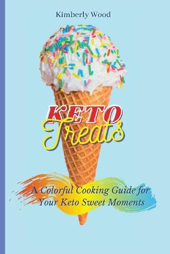 Keto Treats: A Colorful Cooking Guide for Your Keto Sweet Moments (Paperback)