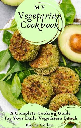 My Vegetarian Cookbook: A Complete Cooking Guide for Your Daily Vegetarian Lunch (Hardback)