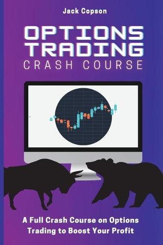 Options Trading Crash Course: A Full Crash Course on Options Trading to Boost Your Profit (Paperback)