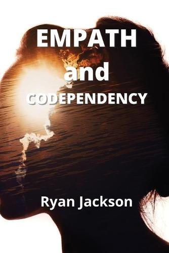 Empath and Codependency: Develop Your Inner Gift and Discovering Empath Healing (Paperback)
