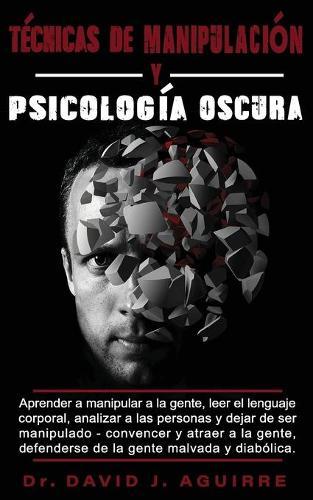 Psicologia Oscura MANIPULACION y PNL - 2 MANUALES practicos: Guia completa de las Tecnicas de Persuasion, Manipulacion, Control Mental, Negociacion, Comportamiento Humano, PNL (Paperback)