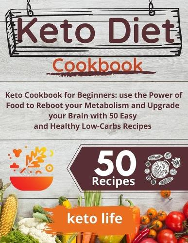 Keto Diet Cookbook: Keto Cookbook for Beginners: use the Power of Food to Reboot your Metabolism and Upgrade your Brain with 50 Easy and Healthy Low-Carbs Recipes (Paperback)