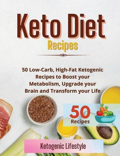 Keto Diet Recipes: 50 Low-Carb, High-Fat Ketogenic Recipes to Boost your Metabolism, Upgrade your Brain and Transform your Life (Paperback)