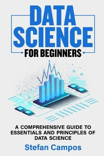 Data Science for Beginners: A Comprehensive Guide to Essentials and Principles of Data Science (Paperback)