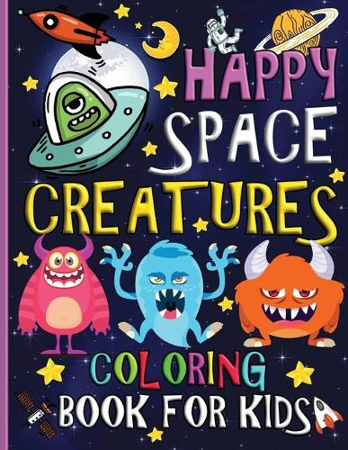 Happy Space Creatures Coloring Book for Kids: Great Gift for Boys & Girls, Ages 3-8 50 Big, Easy and Fun Coloring Pages (Paperback)
