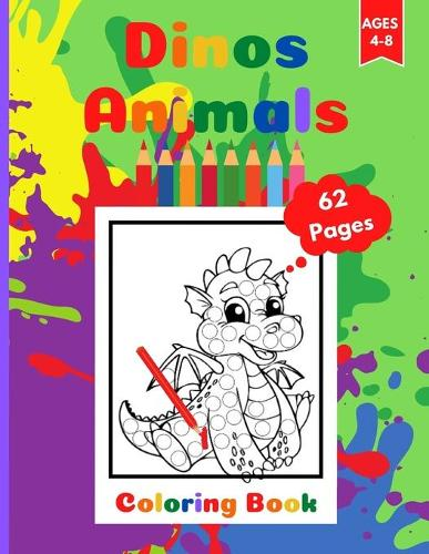 Dinos Animals Coloring Book for Kids: Dinosaurs Coloring Book Activity Book for Toddlers Ages 4-8. Page Size 8.5 X 11 inches. 62 Pages (Paperback)