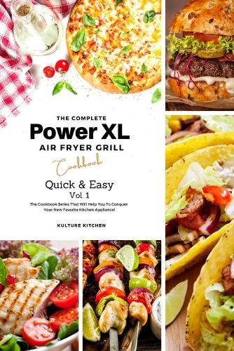 The Complete Power XL Air Fryer Grill Cookbook: Quick and Easy Vol.1 - Air Fryer Cookbook 7 (Paperback)