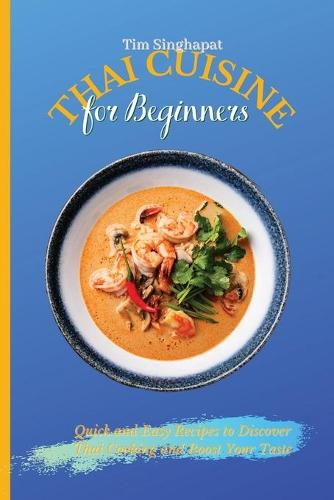 Thai Cuisine for Beginners: Quick and Easy Recipes to Discover Thai Cooking and Boost Your Taste (Paperback)