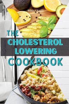 The Cholesterol Lowering Cookbook: 57 Tasty, Healthy and Easy Avocado Recipes That Will Lower Your Cholesterol Levels and Restore Your Heart Health - 2021 01 (Paperback)